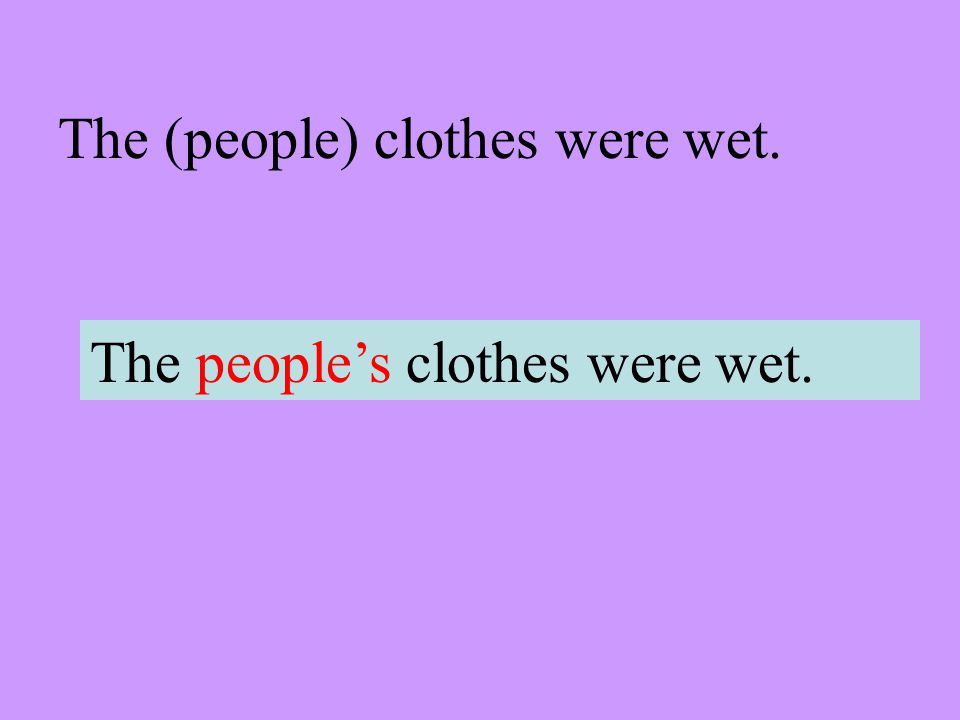 The (people) clothes were wet. The peoples clothes were wet.