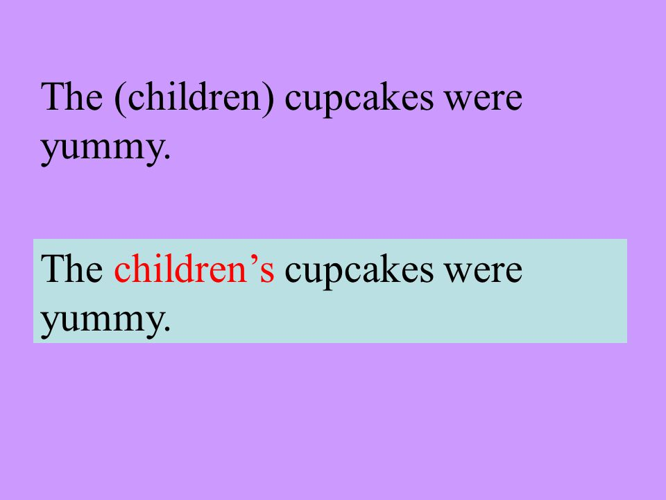The (children) cupcakes were yummy. The childrens cupcakes were yummy.