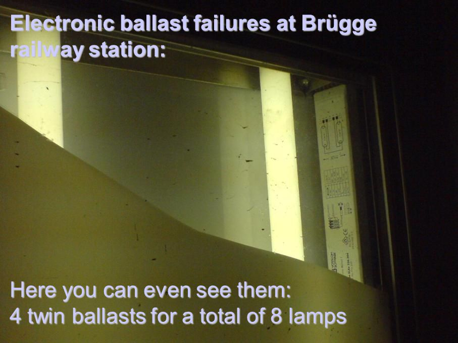 Here you can even see them: 4 twin ballasts for a total of 8 lamps Electronic ballast failures at Brügge railway station: