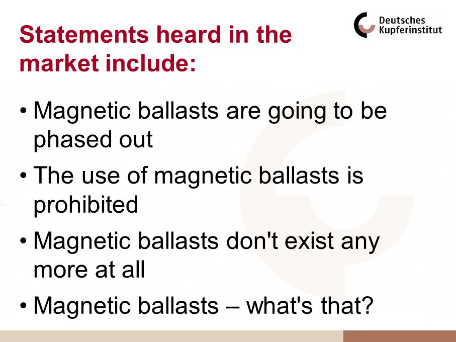Statements heard in the market include: Magnetic ballasts are going to be phased out The use of magnetic ballasts is prohibited Magnetic ballasts don'