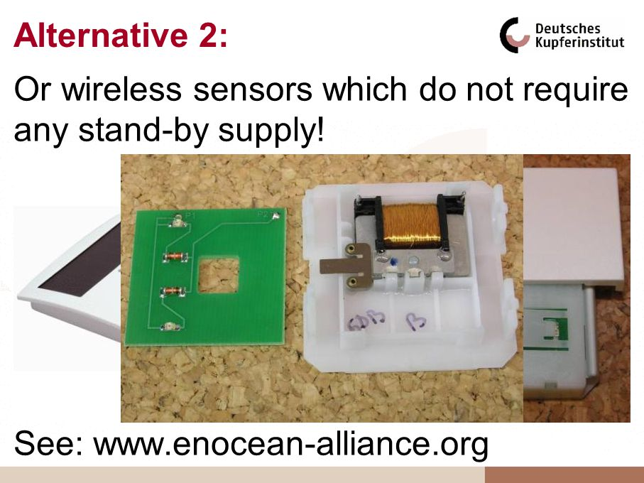 Alternative 2: Or wireless sensors which do not require any stand-by supply.