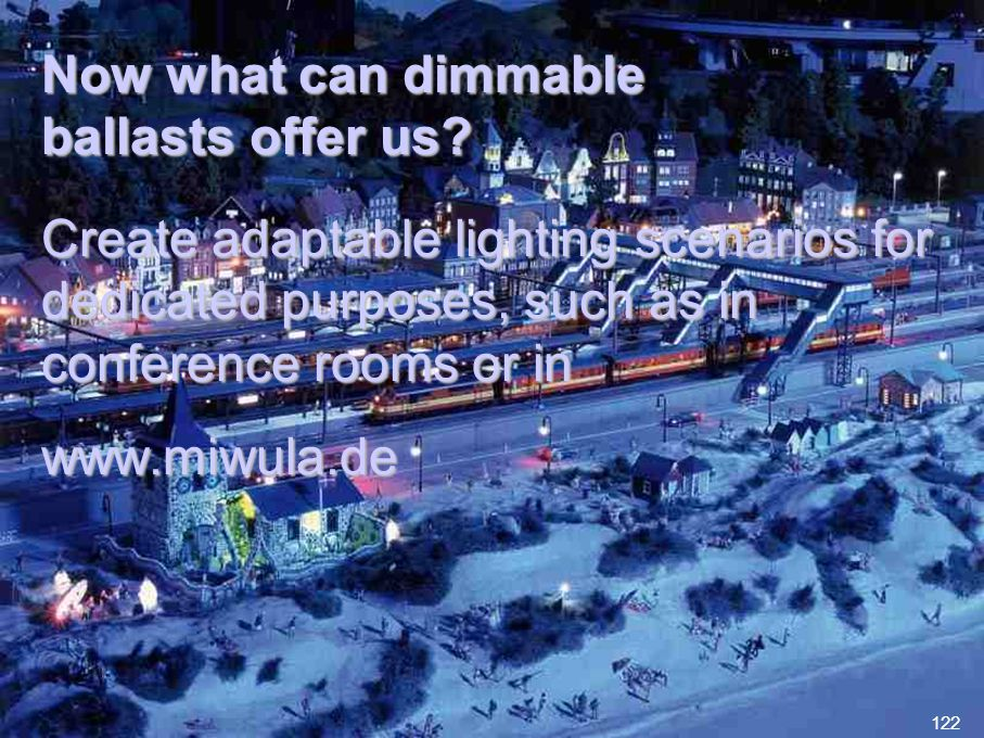 122 Now what can dimmable ballasts offer us? Create adaptable lighting scenarios for dedicated purposes, such as in conference rooms or in www.miwula.