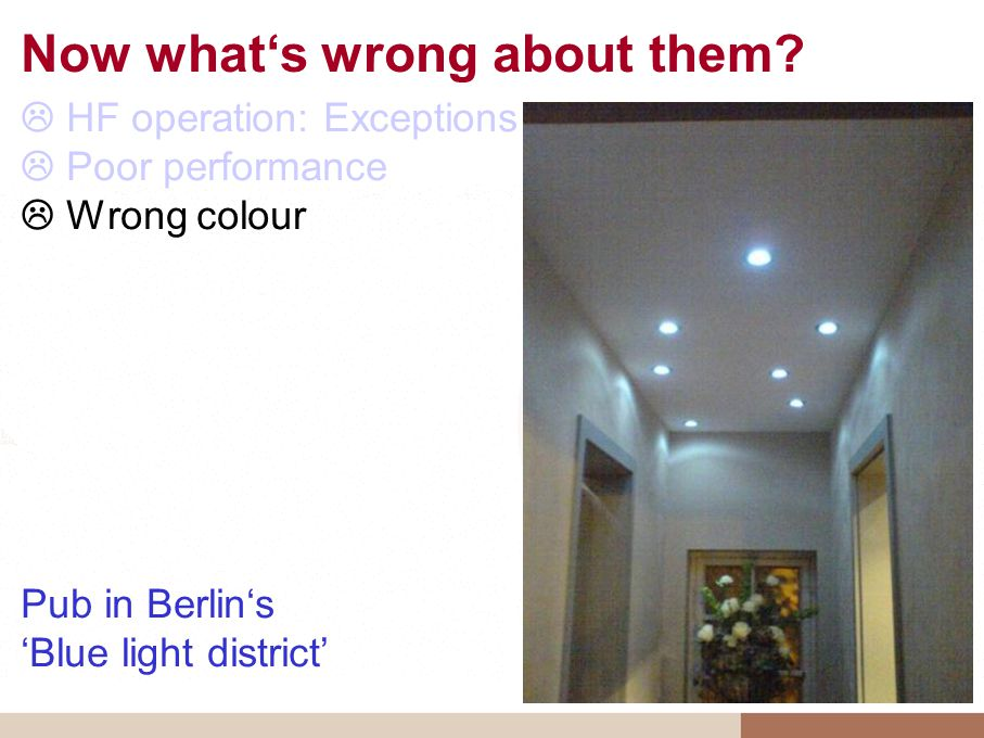 Now whats wrong about them? HF operation: Exceptions confirm the rule Poor performance Wrong colour Pub in Berlins Blue light district