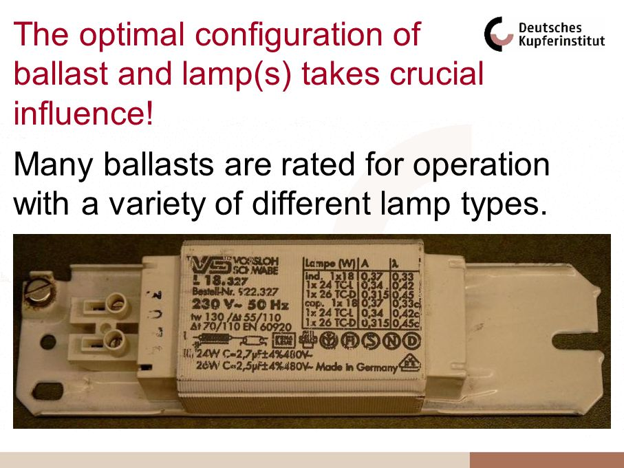 Many ballasts are rated for operation with a variety of different lamp types. The optimal configuration of ballast and lamp(s) takes crucial influence