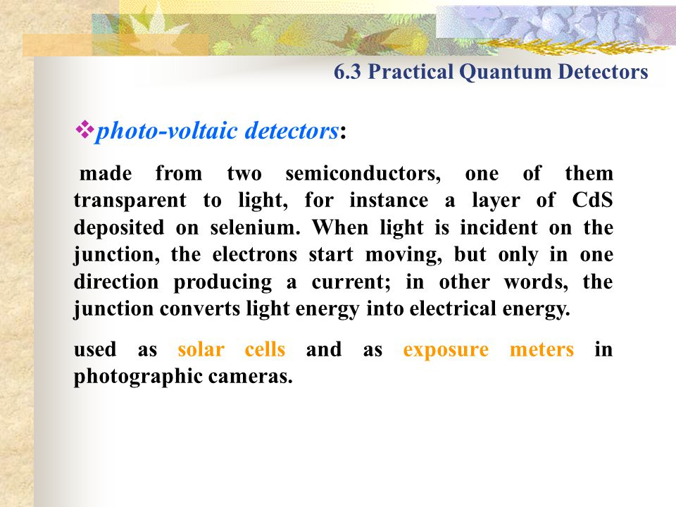 6.3 Practical Quantum Detectors photo-voltaic detectors: made from two semiconductors, one of them transparent to light, for instance a layer of CdS d