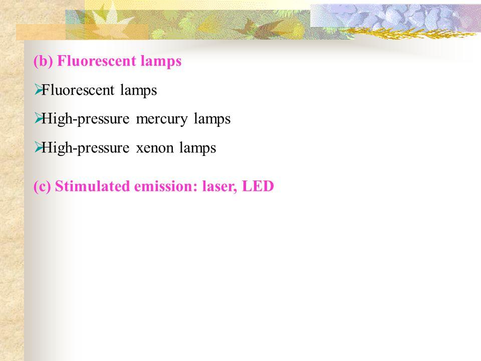(b) Fluorescent lamps Fluorescent lamps High-pressure mercury lamps High-pressure xenon lamps (c) Stimulated emission: laser, LED