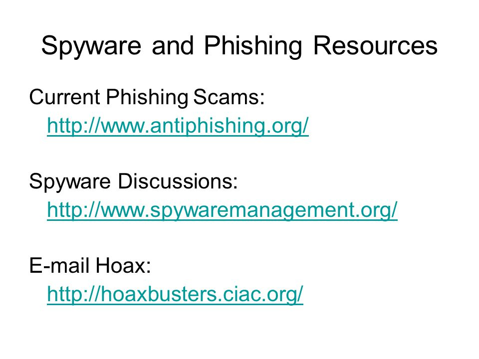 Spyware and Phishing Resources Current Phishing Scams:   Spyware Discussions:    Hoax: