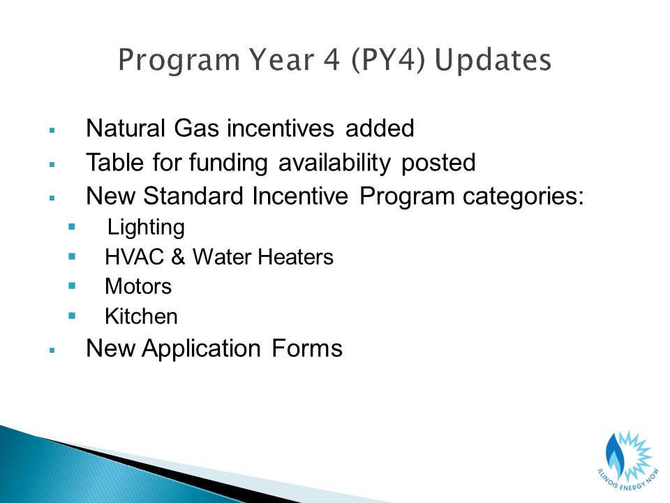 Natural Gas incentives added Table for funding availability posted New Standard Incentive Program categories: Lighting HVAC & Water Heaters Motors Kitchen New Application Forms