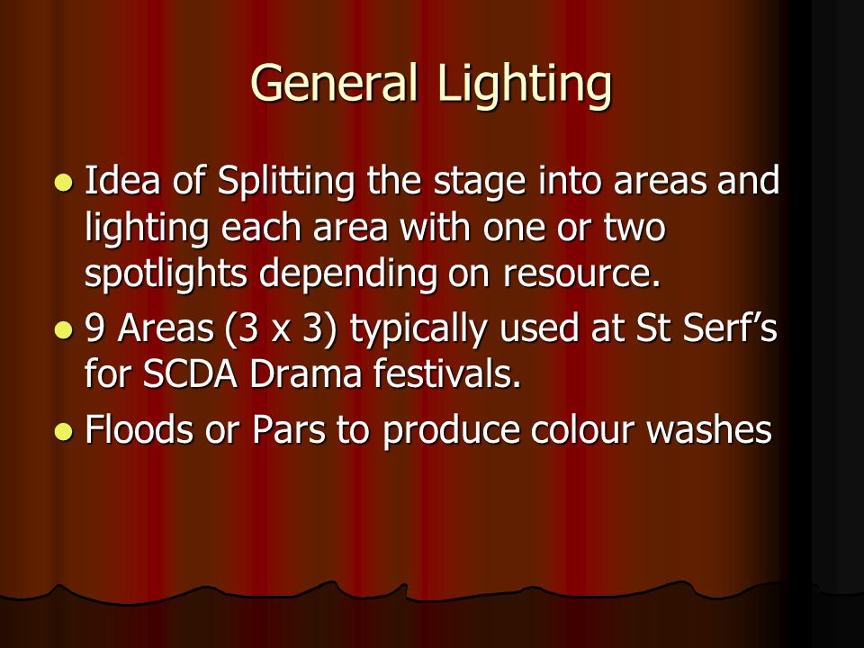 General Lighting Idea of Splitting the stage into areas and lighting each area with one or two spotlights depending on resource. Idea of Splitting the