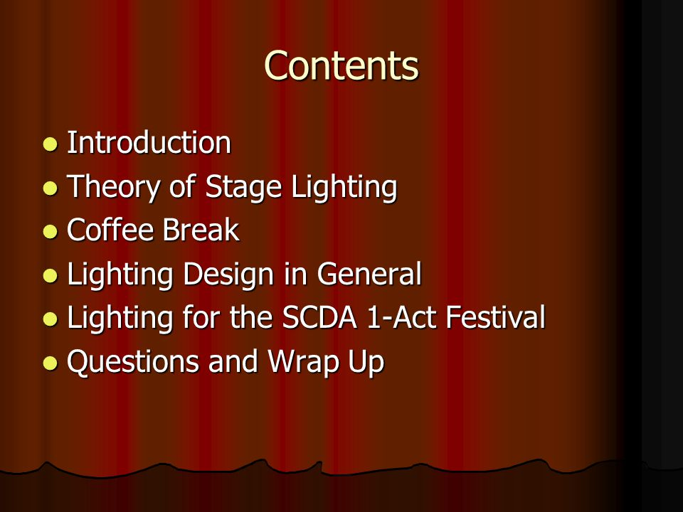 Contents Introduction Introduction Theory of Stage Lighting Theory of Stage Lighting Coffee Break Coffee Break Lighting Design in General Lighting Des
