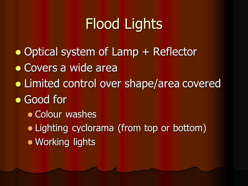 Examples of Flood Lights Old Strand Patt 137 + Patt 60 + Patt 49 Old Strand Patt 137 + Patt 60 + Patt 49Patt 137 Patt 60 Patt 49Patt 137 Patt 60 Patt 49 Newer Strand Coda/Nocturn 500/1000 Newer Strand Coda/Nocturn 500/1000Coda/Nocturn 500/1000Coda/Nocturn 500/1000 Grouped together to form Battens for lighting cycloramas or acting area washes Grouped together to form Battens for lighting cycloramas or acting area washes