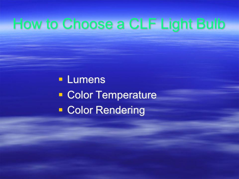 How to Choose a CLF Light Bulb Lumens Color Temperature Color Rendering Lumens Color Temperature Color Rendering