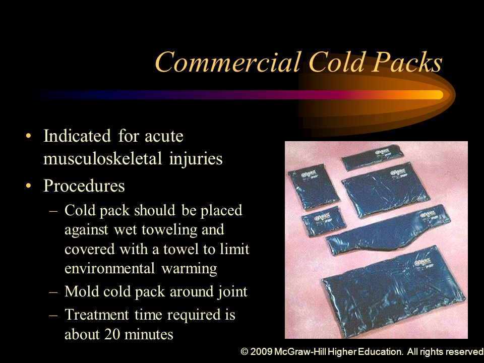 © 2009 McGraw-Hill Higher Education. All rights reserved. Commercial Cold Packs Indicated for acute musculoskeletal injuries Procedures –Cold pack sho