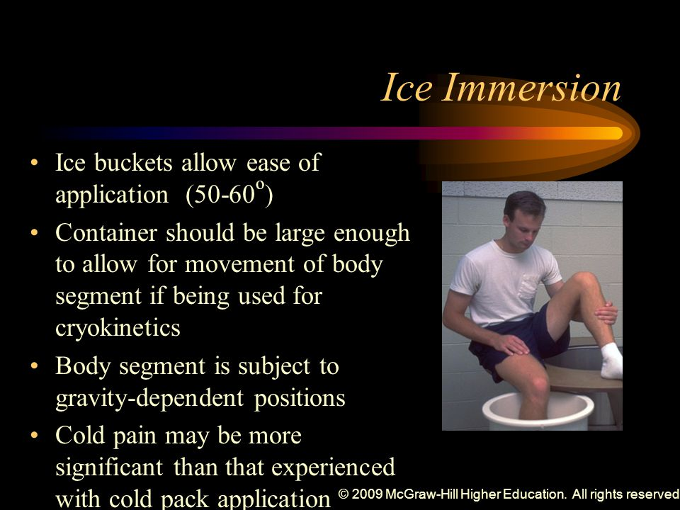 © 2009 McGraw-Hill Higher Education. All rights reserved. Ice Immersion Ice buckets allow ease of application (50-60 o ) Container should be large eno