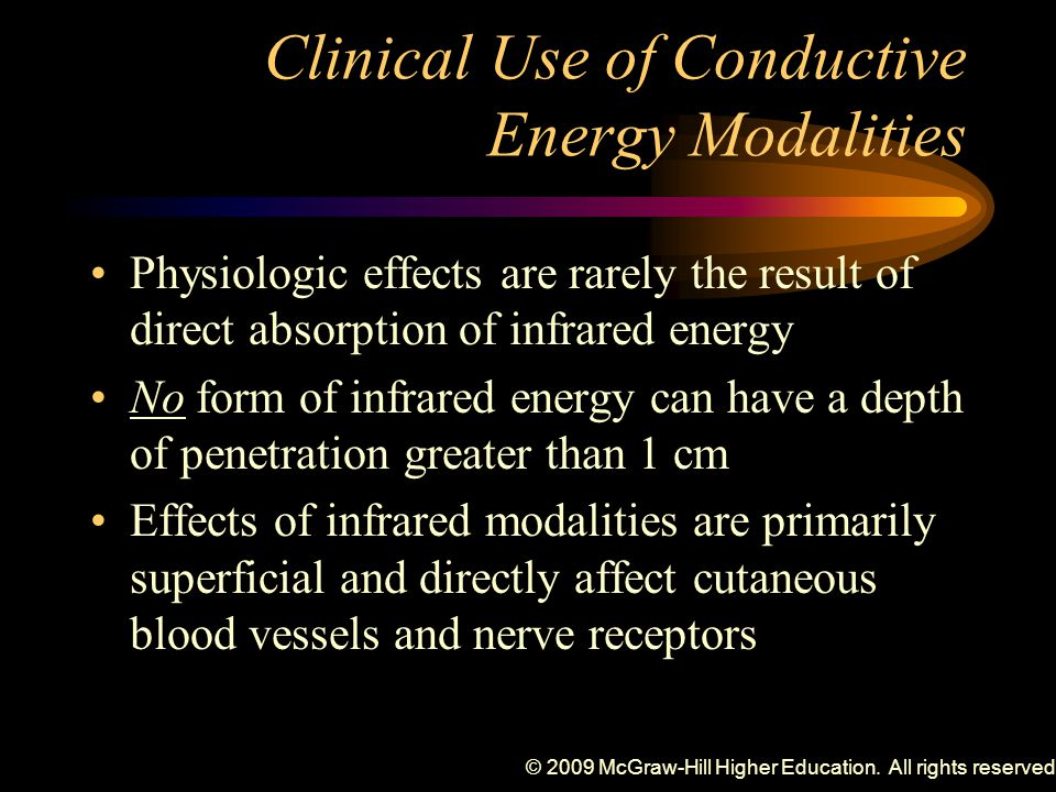 © 2009 McGraw-Hill Higher Education. All rights reserved. Clinical Use of Conductive Energy Modalities Physiologic effects are rarely the result of di