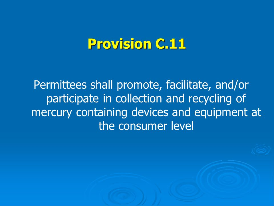 Provision C.11 Permittees shall promote, facilitate, and/or participate in collection and recycling of mercury containing devices and equipment at the