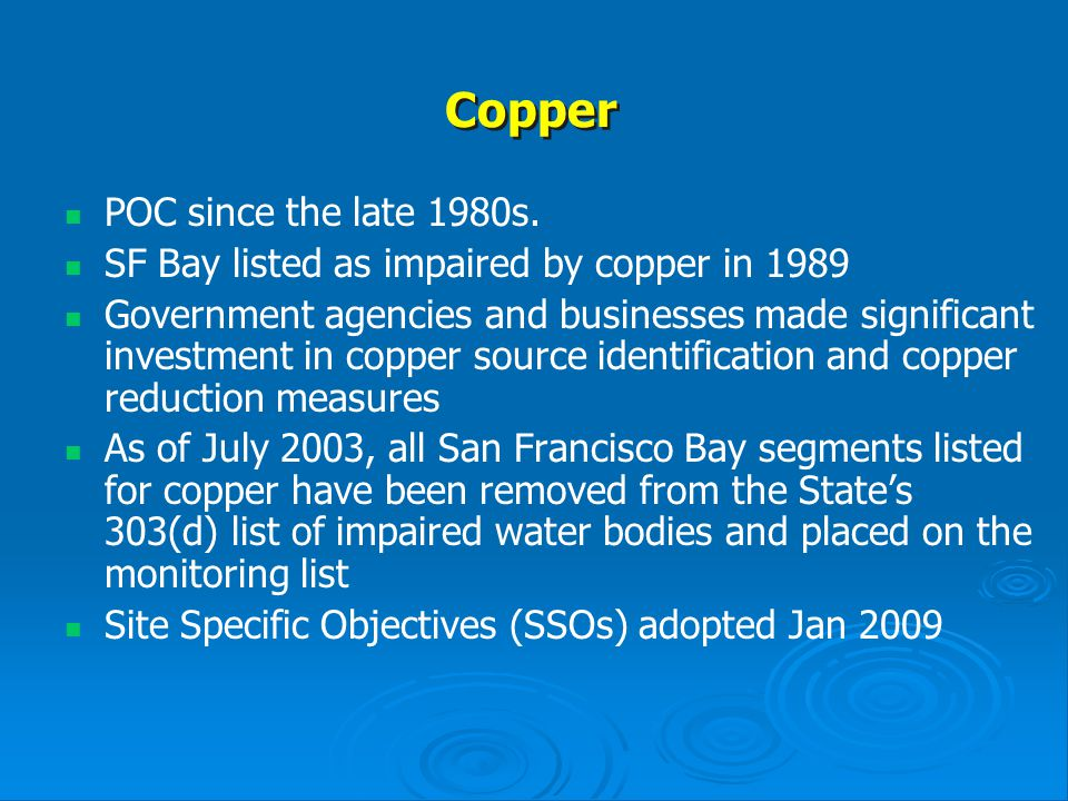 Sources of Copper in Stormwater Vehicle brake pads Copper air emissions Architectural copper Industrial copper use Improper discharge of pool and spa water Potable water discharged to storm drains Soil erosion Copper pesticides