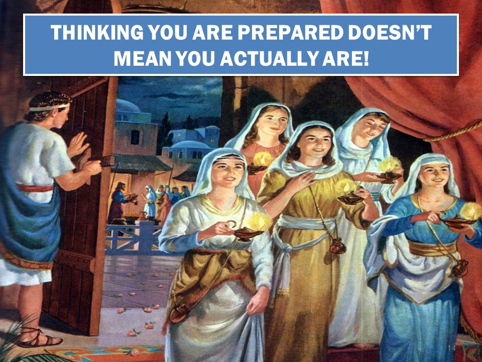 14 THINKING YOU ARE PREPARED DOESNT MEAN YOU ACTUALLY ARE!