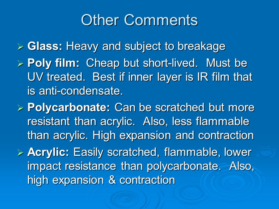 Other Comments Glass: Heavy and subject to breakage Glass: Heavy and subject to breakage Poly film: Cheap but short-lived.