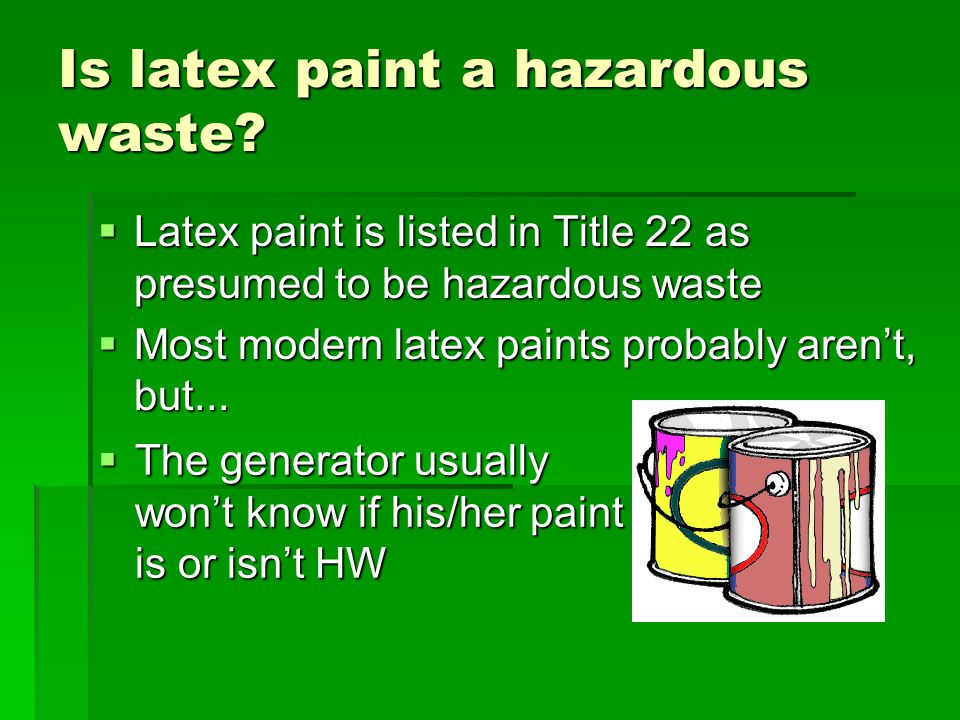 Is latex paint a hazardous waste.