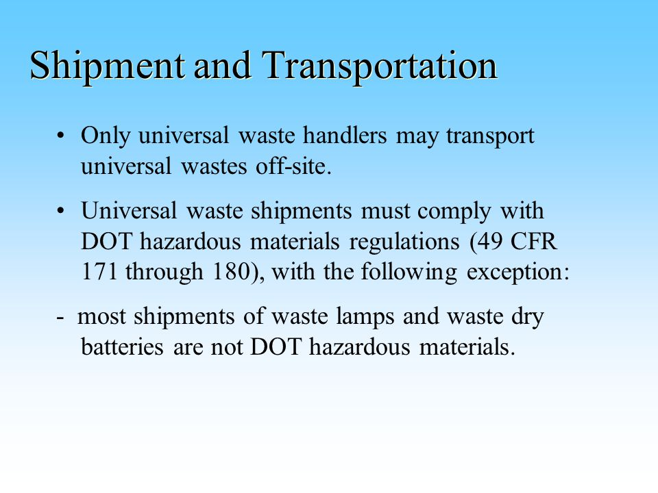 Shipment and Transportation Only universal waste handlers may transport universal wastes off-site.
