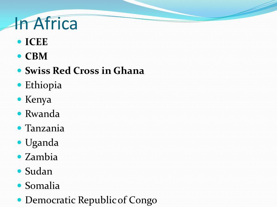 In Africa ICEE CBM Swiss Red Cross in Ghana Ethiopia Kenya Rwanda Tanzania Uganda Zambia Sudan Somalia Democratic Republic of Congo