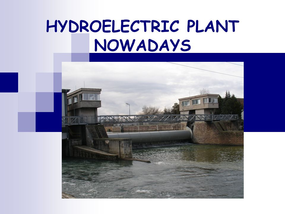 HYDROELECTRIC PLANT 1950 – Hydrocentral was built in Nitra. 2002 » 2004 – the turbine was improved. Water flow rate is 18 m 3 /s.