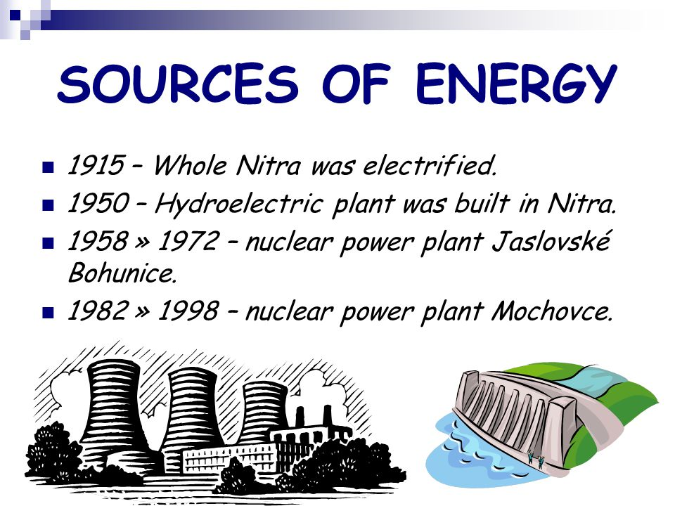 SOURCES OF ENERGY 1915 – Whole Nitra was electrified.