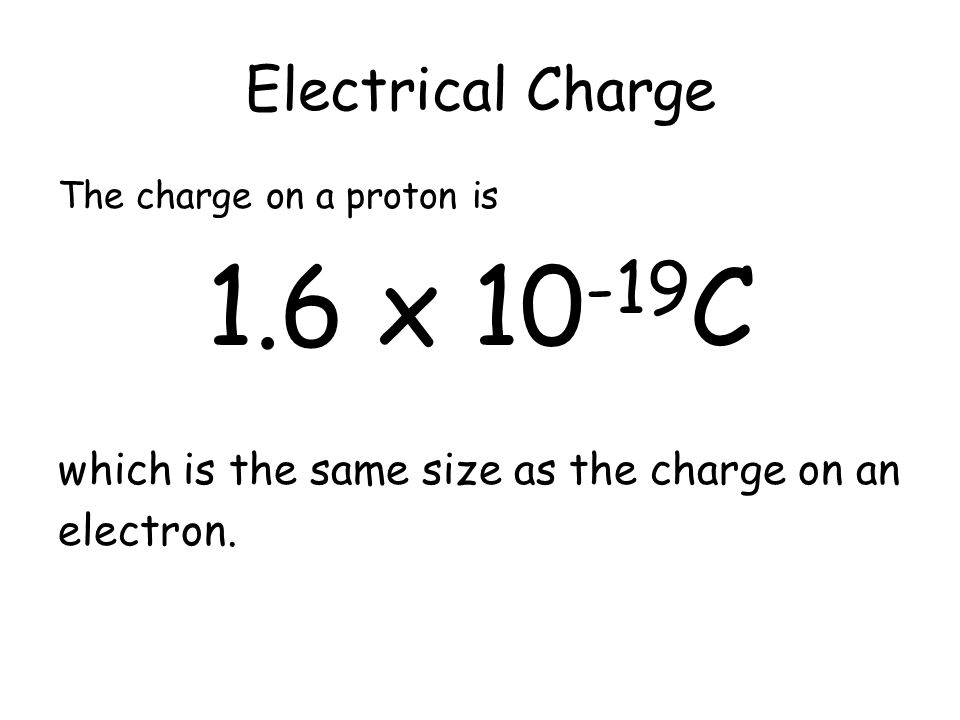 Electrical Charge Charge is measured in Coulombs which is given the symbol C