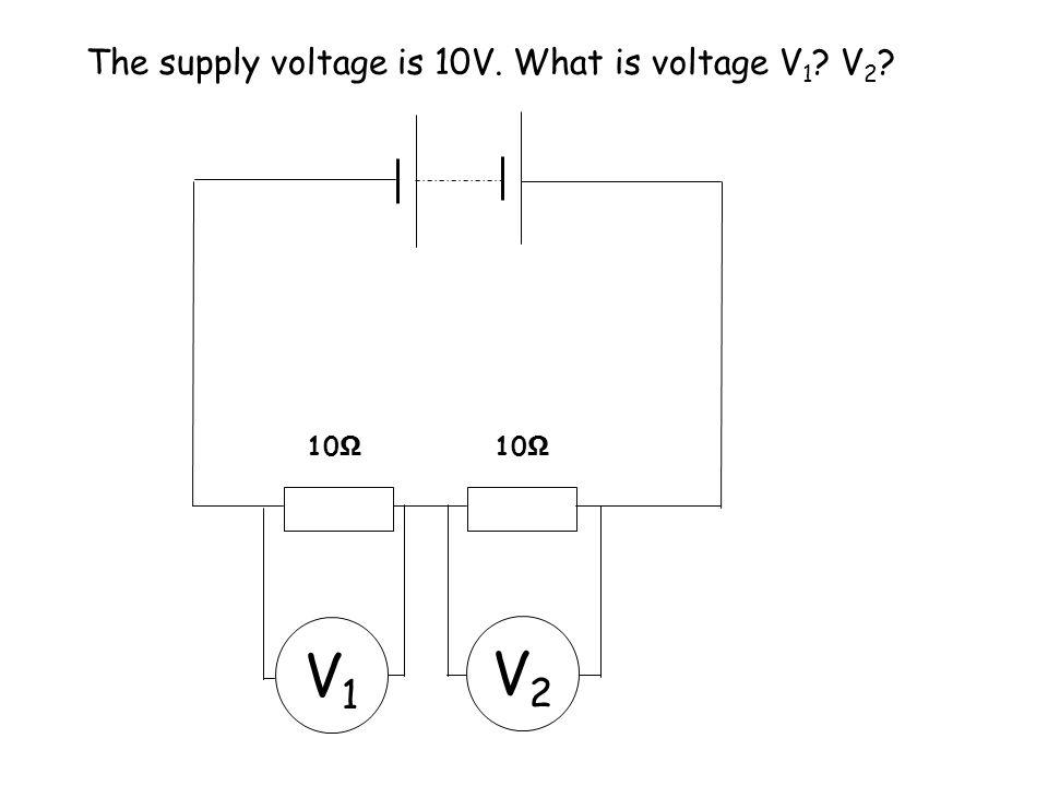 The supply voltage is 6V. What is voltage V 1 ? V 2 ? V1V1 V2V2 10 Ω