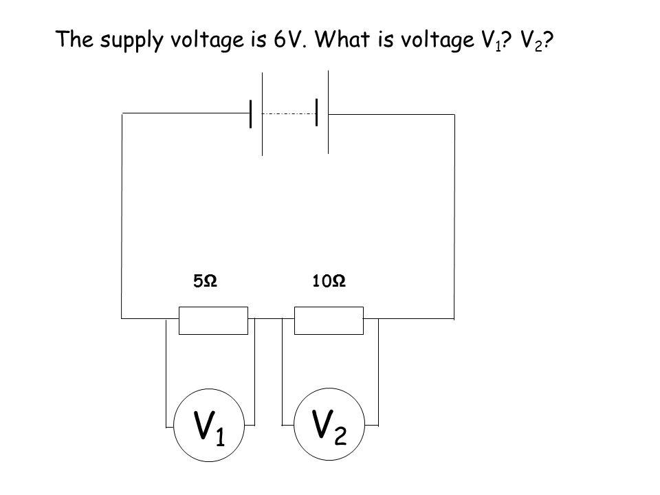 The supply voltage is 5V. What is voltage V 1 ? V 2 ? V1V1 V2V2 10 Ω