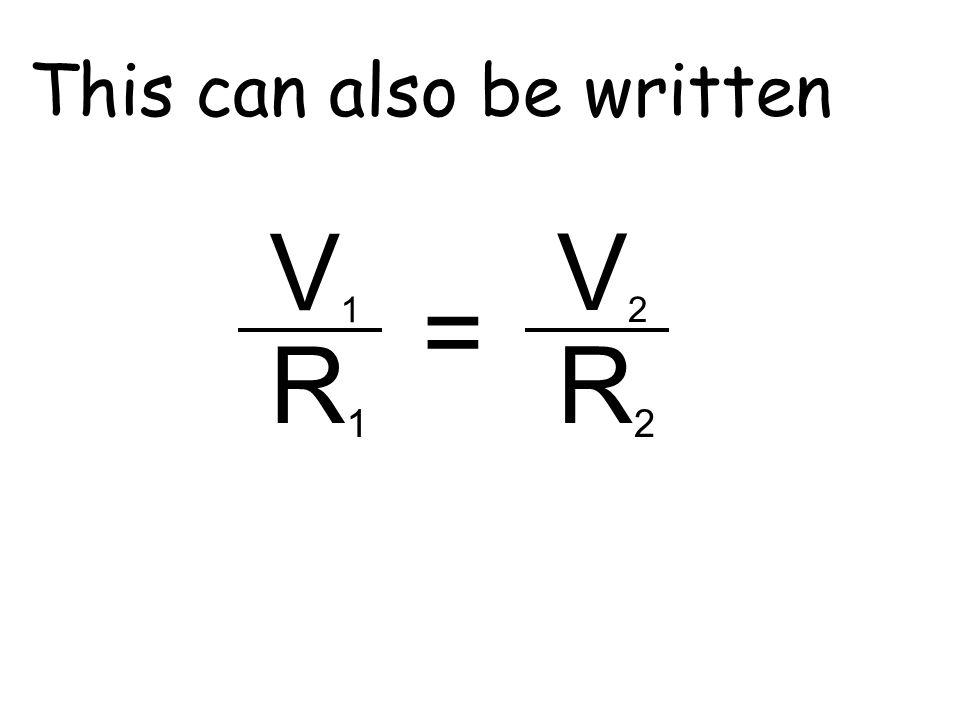 In a voltage divider circuit I 2 = V2V2 R2R2 I 1 = = V1V1 R1R1 V2V2 R2R2 =