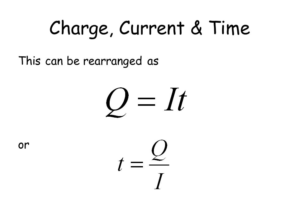 Charge, Current & Time If current is charge flowing per second then time in seconds (s) Current in Amps (A) Charge transferred in coulombs (C) so a cu