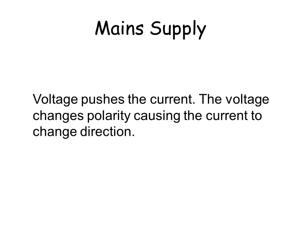 Mains Supply What is meant by the frequency of the supply? Alternating current flows one way then the other. It is continually changing direction. The