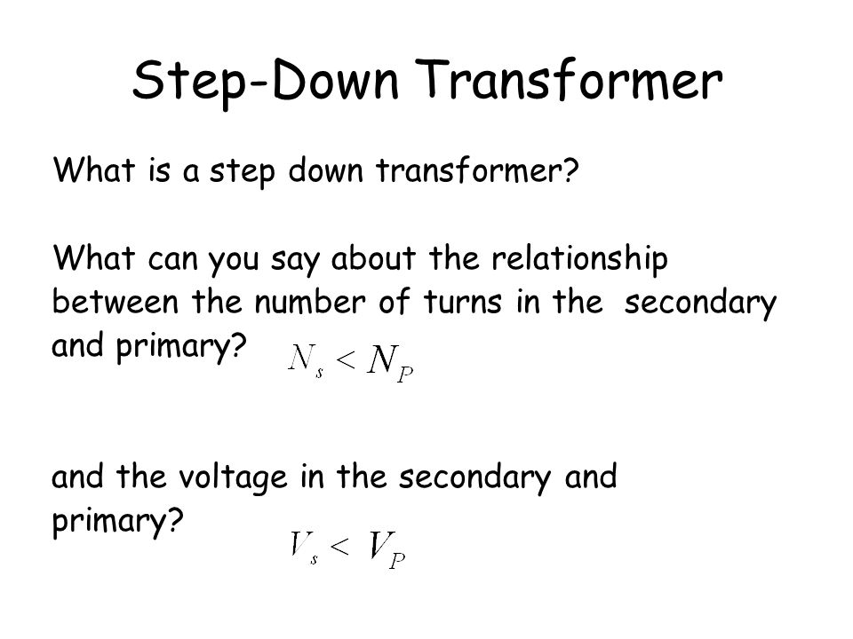 Step-Up Transformer What is a step up transformer? What can you say about the relationship between the number of turns in the secondary and primary? a