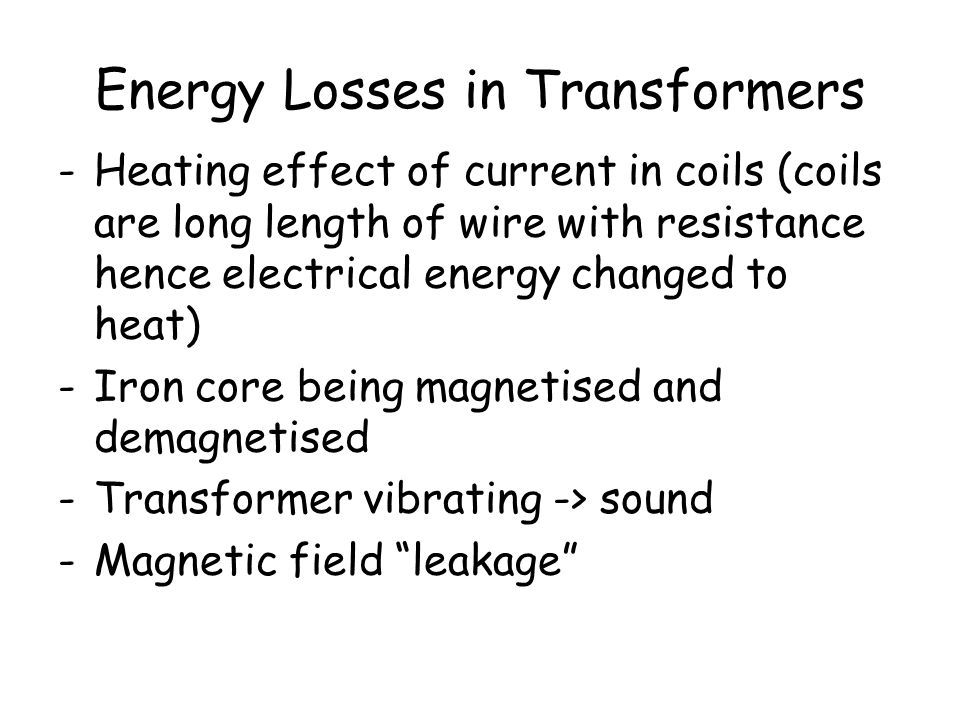 Energy Losses in Transformers For calculations, we often assume that the transformer is 100% efficient. however in reality they are about 95% efficien