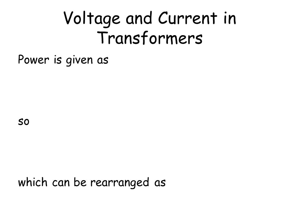 Voltage and Current in Transformers Assuming an ideal transformer with no energy losses total energy input must equal total energy output. Since rate