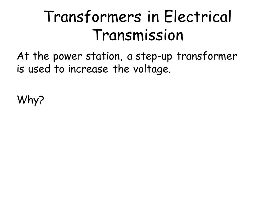 Transformers in Electrical Transmission Energy is changed from electrical to heat resulting in large power losses in the wires. Relationship between p