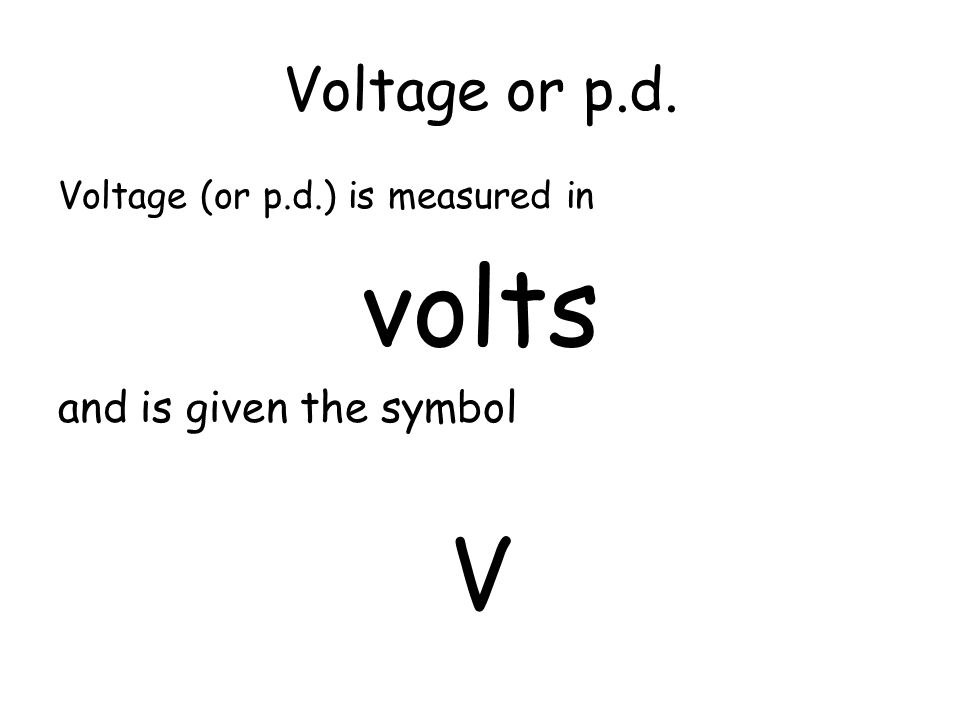 Potential Difference or Voltage (V) A battery with a p.d. of 6V will give how much energy to each coulomb of charge passing through the battery? 6 J