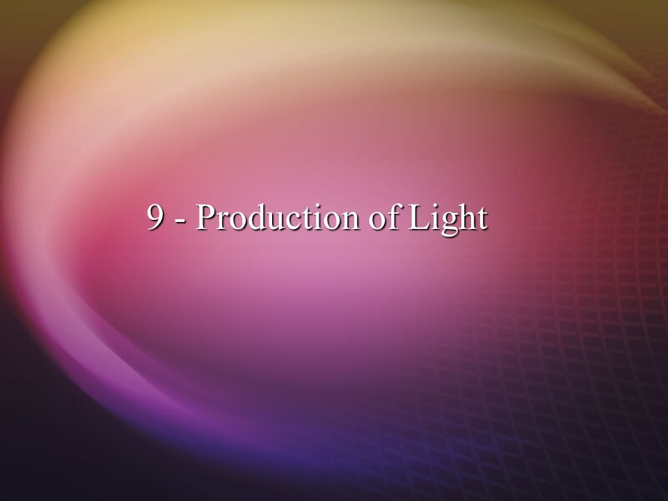 9 - Production of Light