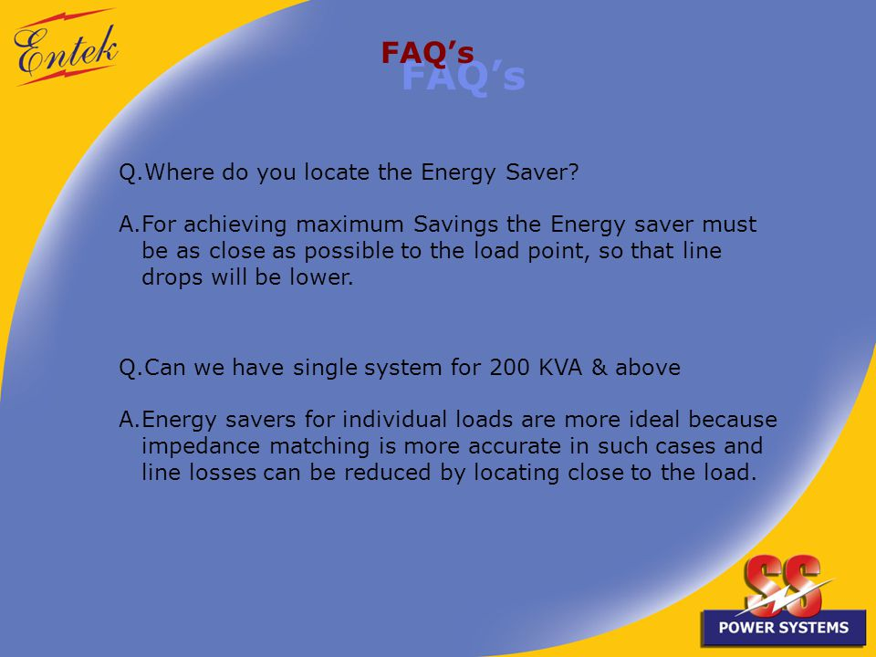FAQs Q.Where do you locate the Energy Saver.