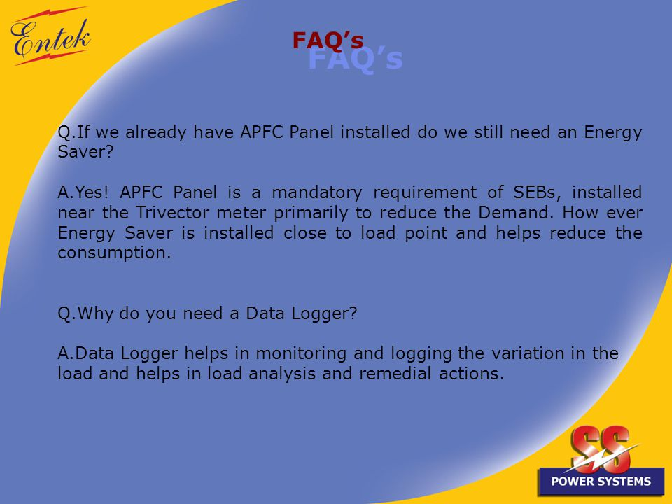 FAQs Q.If we already have APFC Panel installed do we still need an Energy Saver.