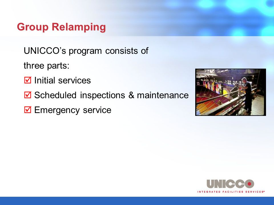Group Relamping UNICCOs program consists of three parts: Initial services Scheduled inspections & maintenance Emergency service
