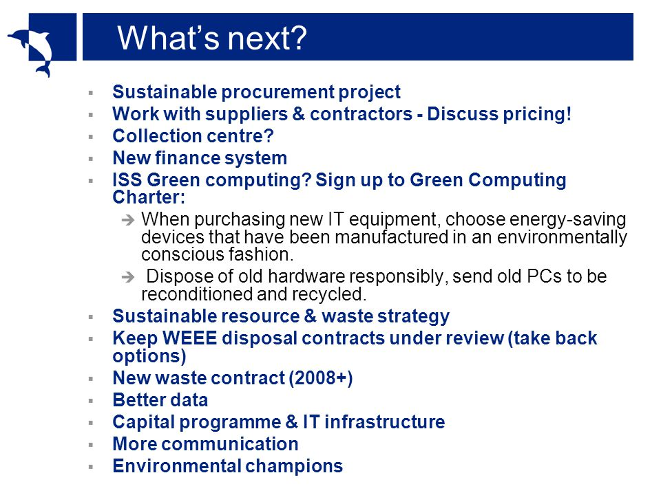 Whats next. Sustainable procurement project Work with suppliers & contractors - Discuss pricing.