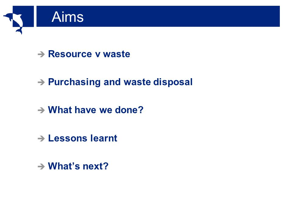 Aims Resource v waste Purchasing and waste disposal What have we done Lessons learnt Whats next