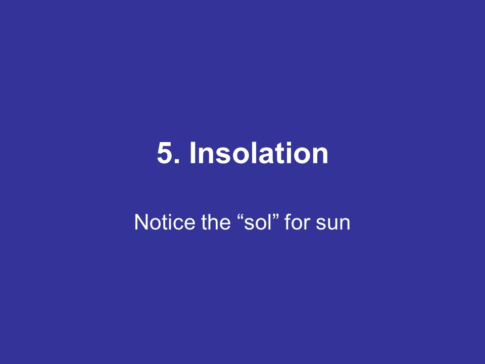 5. Insolation Notice the sol for sun