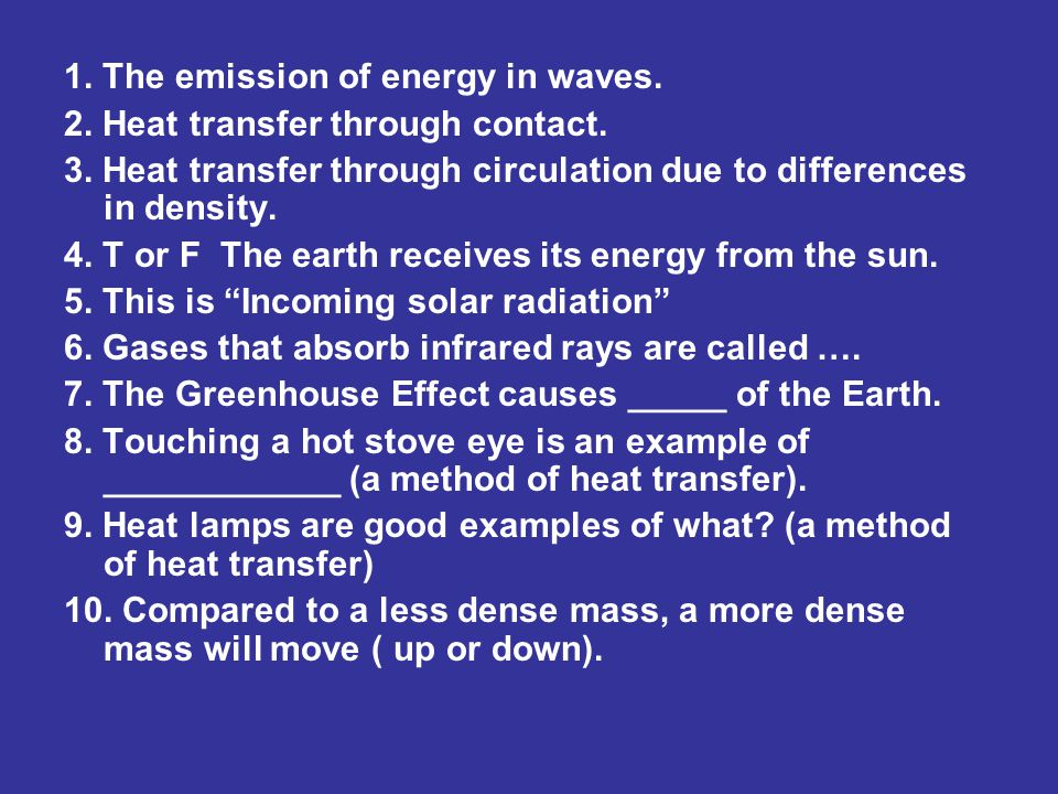 1. The emission of energy in waves. 2. Heat transfer through contact.