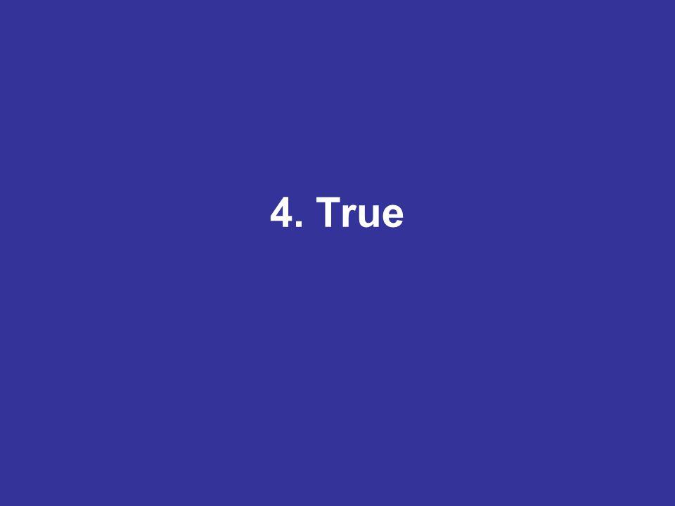 4. True