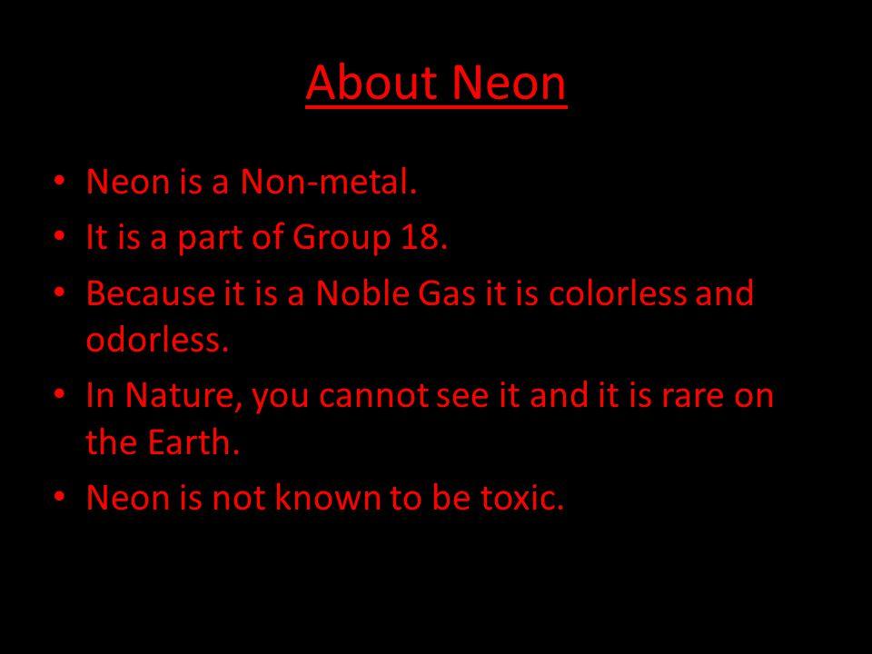 Basic Information Name Of Element……………………………….….Neon Symbol Of Element………………………………...Ne Atomic Number……………………………………...10 Atomic Mass………………………………….……20