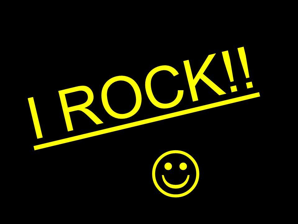 I ROCK!!